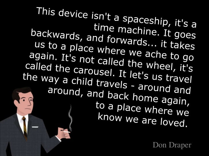 This device isn't a spaceship, it's a time machine. It goes backwards, and forwards... it takes us to a place wh...