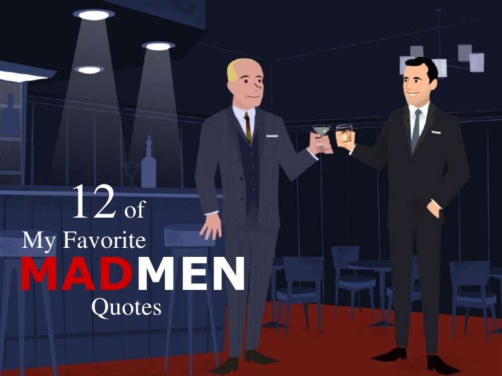12 of<br />My Favorite<br />MADMEN<br />Quotes<br />