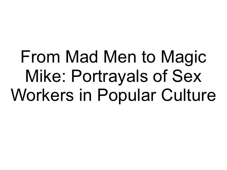 From Mad Men to Magic Mike: Portrayals of SexWorkers in Popular Culture