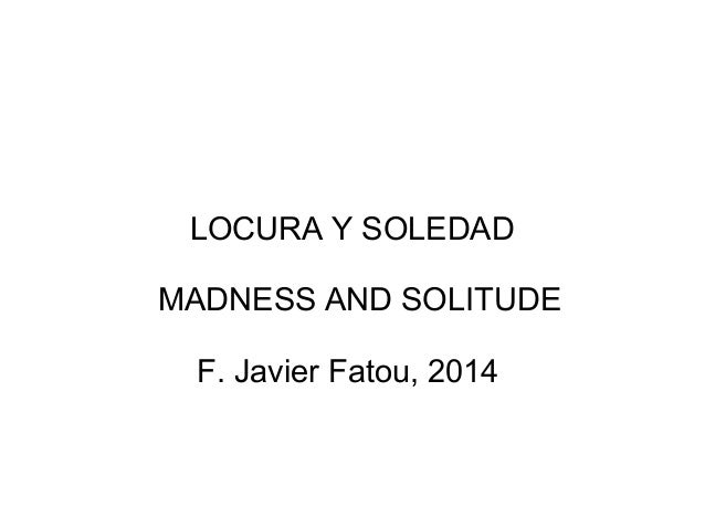 LOCURA Y SOLEDAD  MADNESS AND SOLITUDE  F. Javier Fatou, 2014