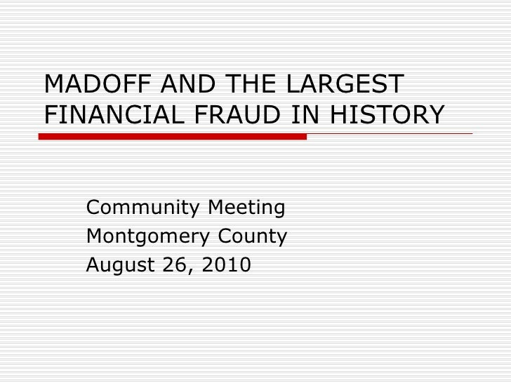 MADOFF AND THE LARGEST FINANCIAL FRAUD IN HISTORY Community Meeting Montgomery County August 26, 2010