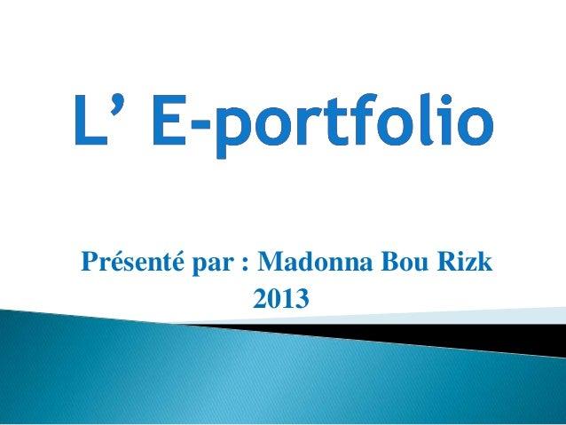 Présenté par : Madonna Bou Rizk2013