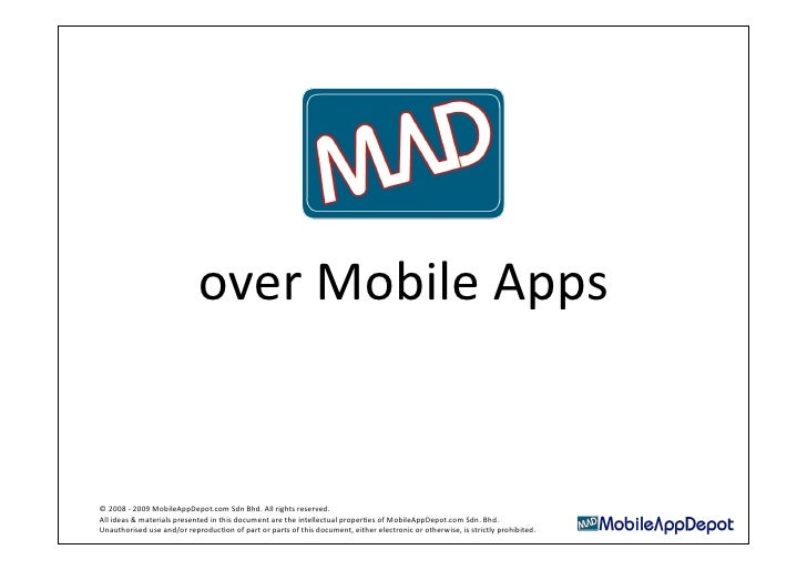 over Mobile Apps    © 2008 ‐ 2009 MobileAppDepot.com Sdn Bhd. All rights reserved.  All ideas & materials presented in thi...