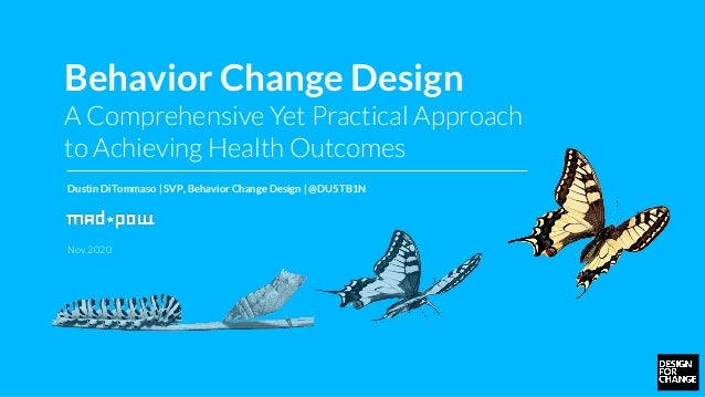 Behavior Change Design A Comprehensive Yet Practical Approach to Achieving Health Outcomes Dustin DiTommaso | SVP, Behavio...