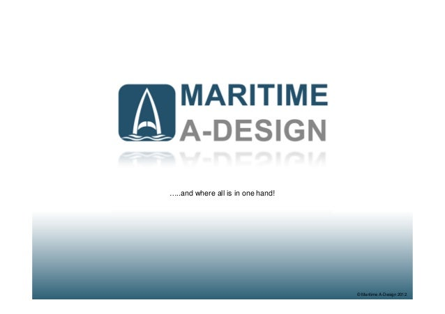 © Maritime A-Design 2012 …..and where all is in one hand!