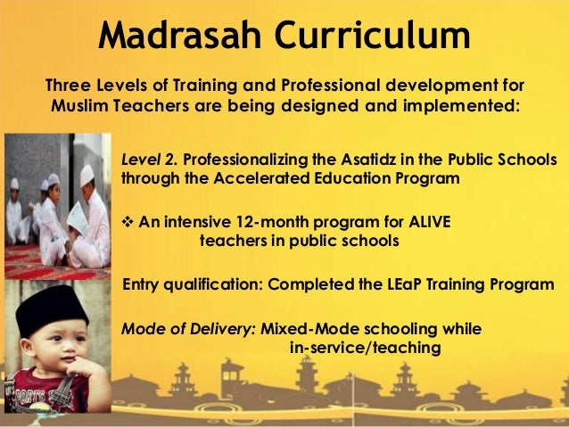 madrassah education Madrasah education: what creative associates has learned 1 m illions of students in the muslim world receive some or all of their formal education in a madrasah or madaris, plural for madrasah.