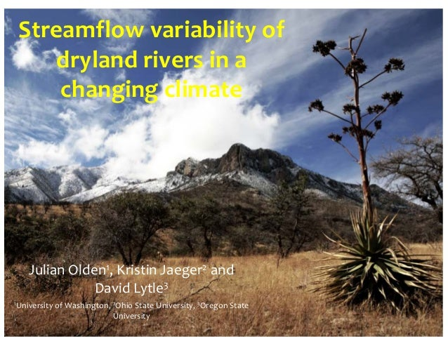 Streamflow variability of dryland rivers in a changing climateJulian Olden1, Kristin Jaeger2 and David Lytle31University o...