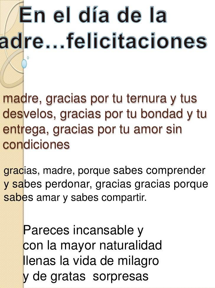 En el día de la madre…felicitaciones<br />madre, gracias por tu ternura y tus desvelos, gracias por tu bondad y tu entrega...