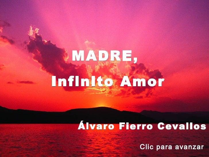 MADRE,Infinito Amor   Álvaro Fierro Cevallos             Clic para avanzar