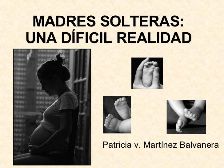 MADRES SOLTERAS: UNA DÍFICIL REALIDAD Patricia v. Martínez Balvanera