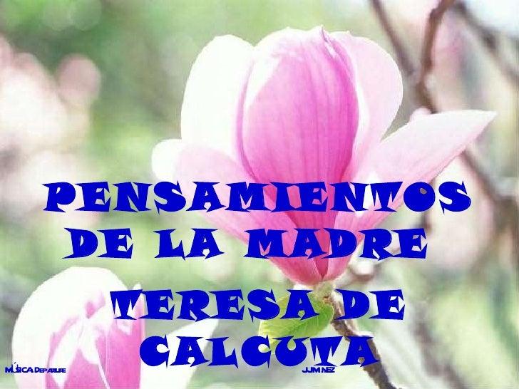 PENSAMIENTOS DE LA MADRE  TERESA DE CALCUTA MÚSICA: Departure  J.JIMÉNEZ