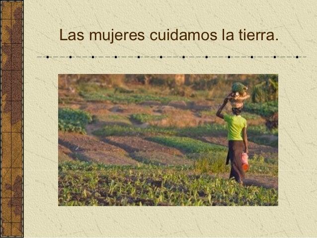 Las mujeres cuidamos la tierra.