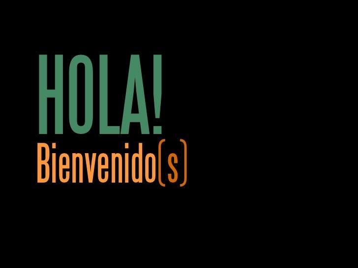 HOLA! Bienvenido (s)