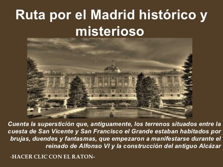 Ruta por el Madrid histórico y misterioso   Cuenta la superstición que, antiguamente, los terrenos situados entre la cuest...