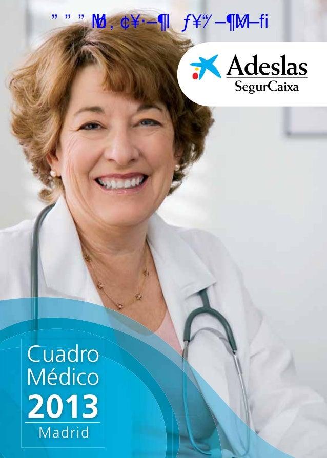 CuadroMédico2013|MadridCuadroMédico2013MadridSegurCaixa Adeslas, S.A. de Seguros y Reaseguros, con NIF A-28011864 y con do...