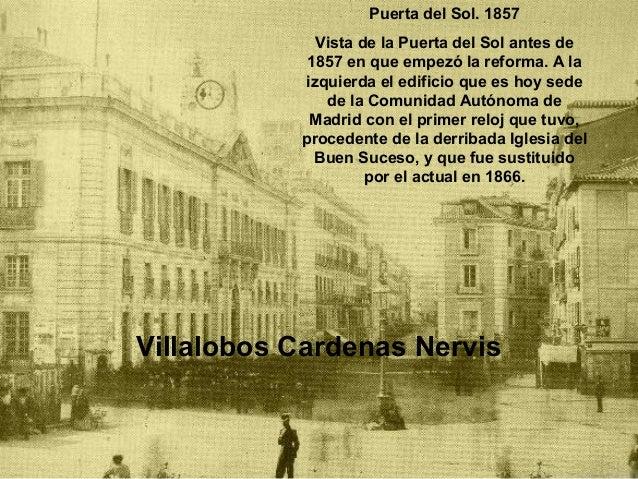 Puerta del Sol. 1857 Vista de la Puerta del Sol antes de 1857 en que empezó la reforma. A la izquierda el edificio que es ...