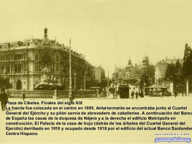 Plaza de Cibeles. Finales del siglo XIX La fuente fue colocada en el centro en 1895. Anteriormente se encontraba junto al ...