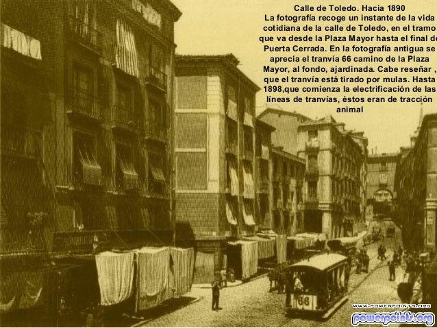 Calle de Toledo. Hacia 1890 La fotografía recoge un instante de la vida cotidiana de la calle de Toledo, en el tramo que v...