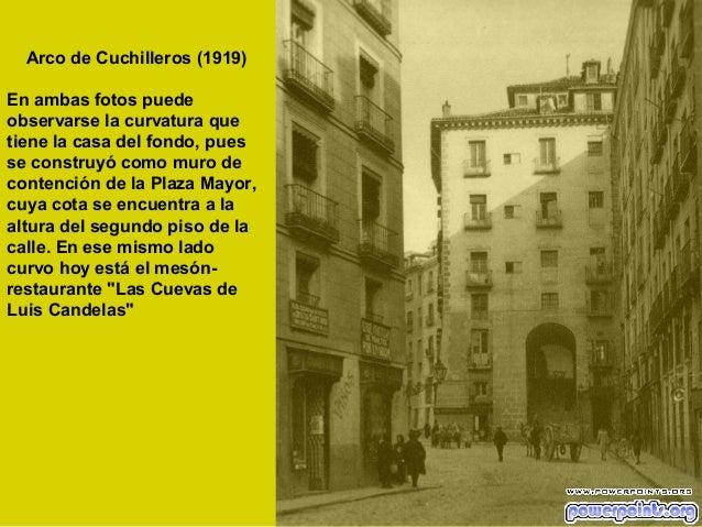 Arco de Cuchilleros (1919) En ambas fotos puede observarse la curvatura que tiene la casa del fondo, pues se construyó com...