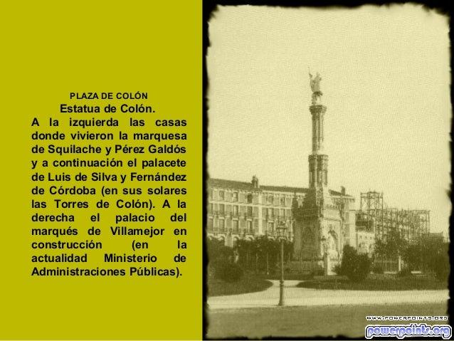 PLAZA DE COLÓN  Estatua de Colón. A la izquierda las casas donde vivieron la marquesa de Squilache y Pérez Galdós y a cont...