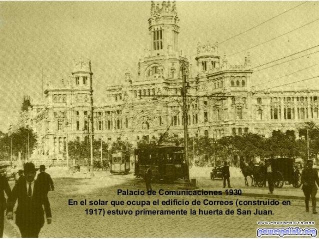 Palacio de Comunicaciones 1930 En el solar que ocupa el edificio de Correos (construido en 1917) estuvo primeramente la hu...