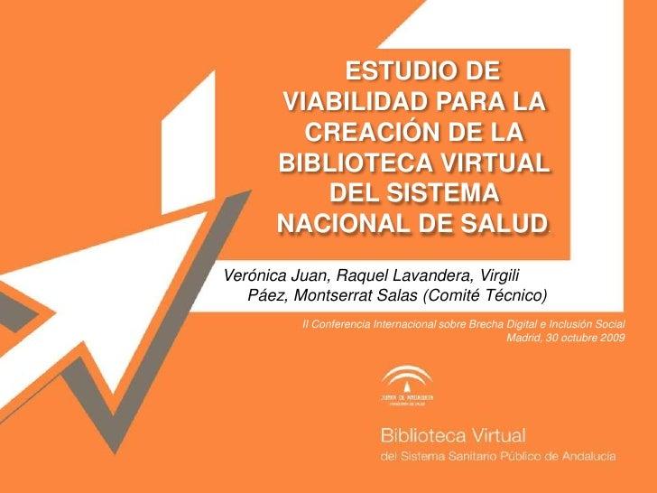ESTUDIO DE VIABILIDAD PARA LA CREACIÓN DE LA BIBLIOTECA VIRTUAL DEL SISTEMA NACIONAL DE SALUD.<br />Verónica Juan, R...