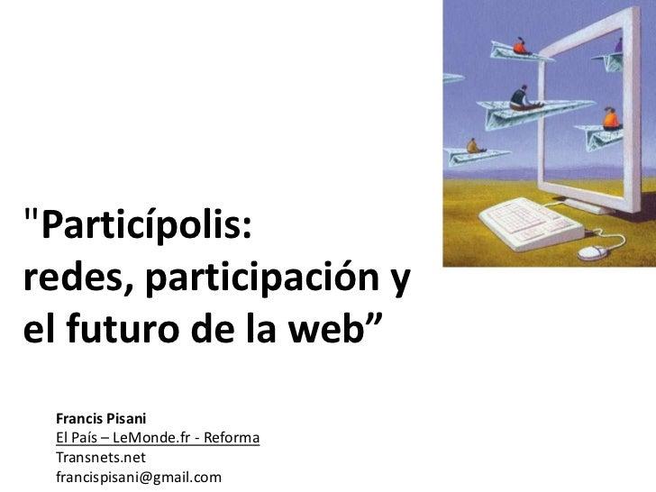 """""""Particípolis: redes, participación y el futuro de la web""""<br />Francis Pisani<br />El País – LeMonde.fr - Reforma<br />Tr..."""