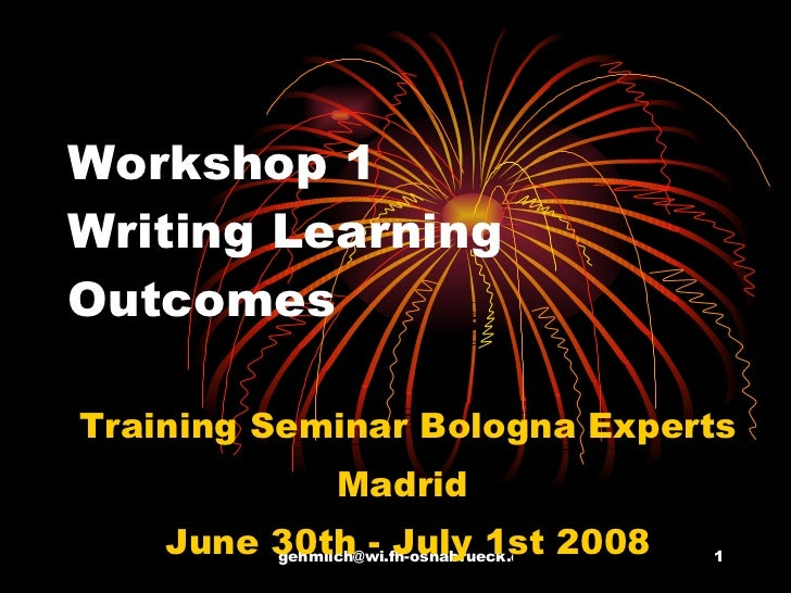 Workshop 1 Writing Learning Outcomes Training Seminar Bologna Experts Madrid  June 30th - July 1st 2008