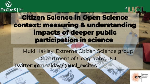 Citizen Science in Open Science context: measuring & understanding impacts of deeper public participation in science Muki ...