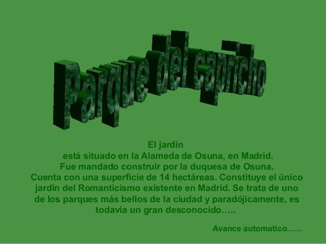 El jardín está situado en la Alameda de Osuna, en Madrid. Fue mandado construir por la duquesa de Osuna. Cuenta con una su...