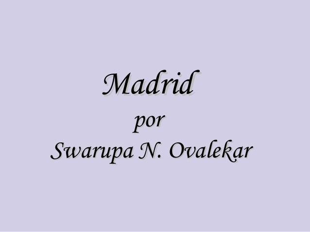 Madrid       porSwarupa N. Ovalekar