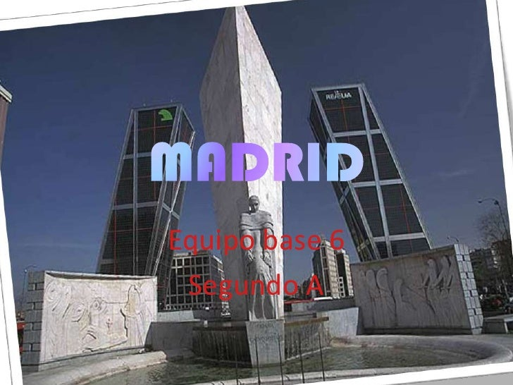 MADRID<br />Equipo base 6<br />Segundo A<br />