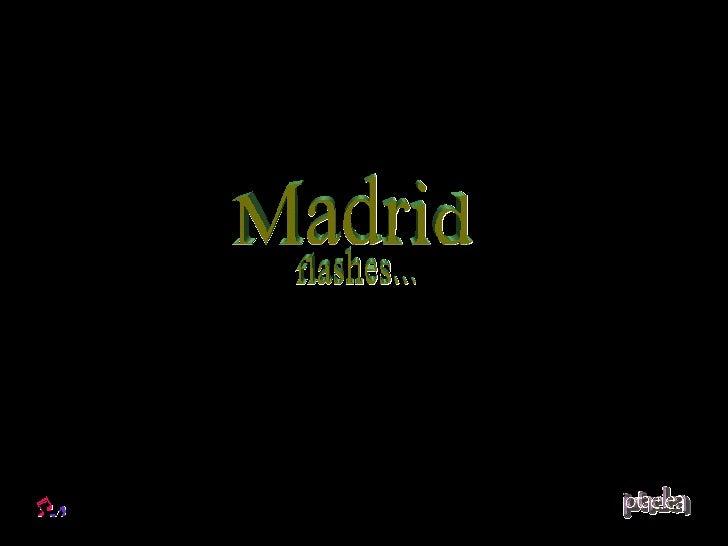Madrid flashes...
