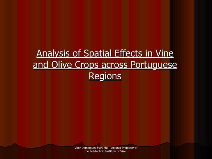 Analysis of Spatial Effects in Vine and Olive Crops across Portuguese Regions Vítor Domingues Martinho - Adjunct Professor...