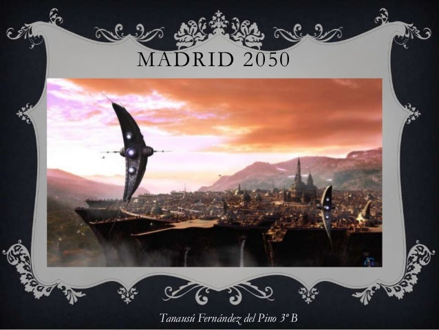 MADRID 2050  Tanausú Fernández del Pino 3º B