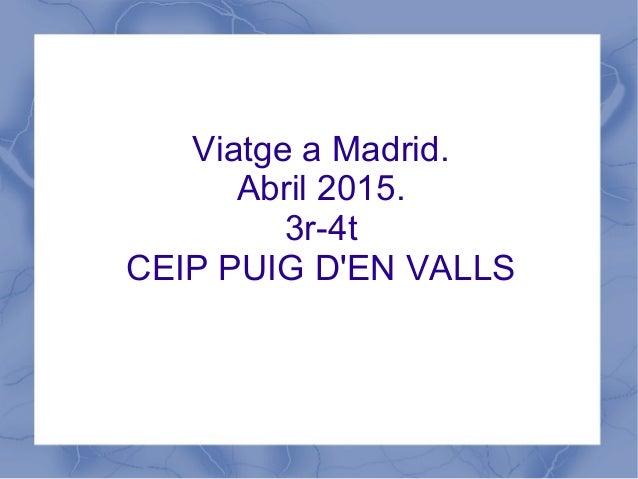 Viatge a Madrid. Abril 2015. 3r-4t CEIP PUIG D'EN VALLS