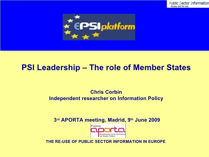 PSI Leadership – The role of Member States Chris Corbin Independent researcher on Information Policy 3 rd  APORTA meeting,...