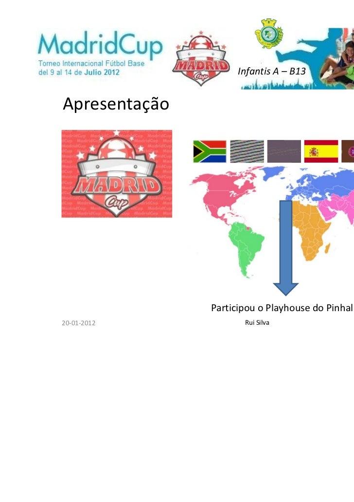 Infantis A – B13Apresentação               Participou o Playhouse do Pinhal Novo20-01-2012            Rui Silva
