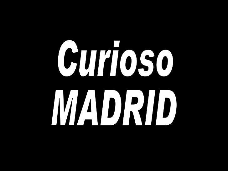 Curioso  MADRID