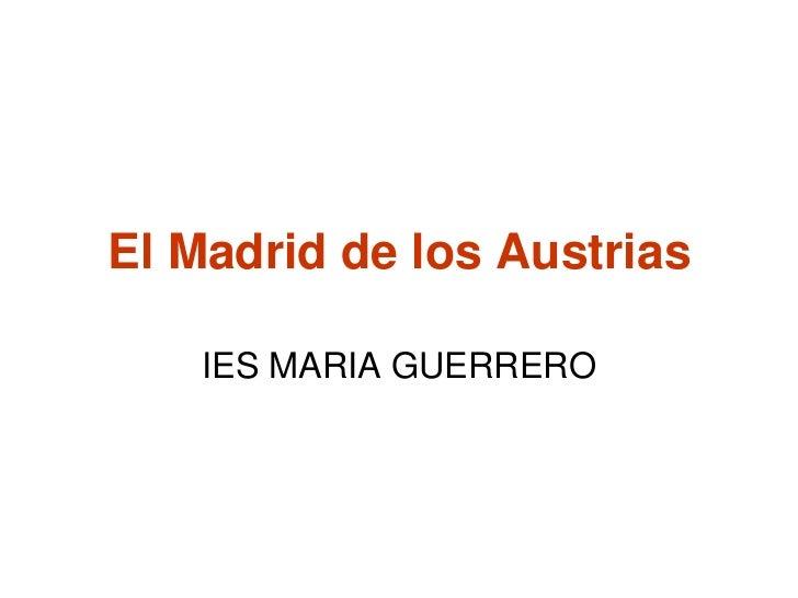 El Madrid de los Austrias<br />IES MARIA GUERRERO<br />