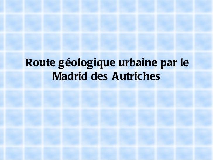 Route géologique urbaine par le Madrid des Autriches