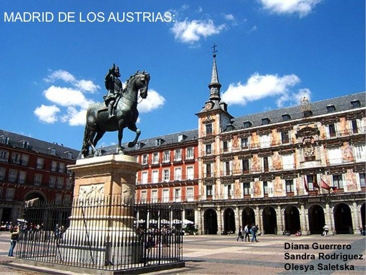 MADRID DE LOS AUSTRIAS: Diana Guerrero Sandra Rodríguez Olesya Saletska