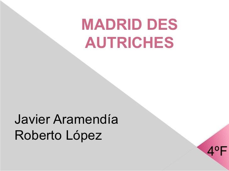MADRID DES          AUTRICHESJavier AramendíaRoberto López                       4ºF