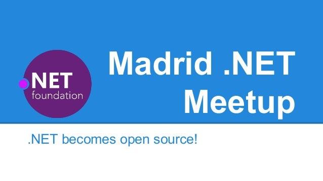 Madrid .NET  Meetup  .NET becomes open source!