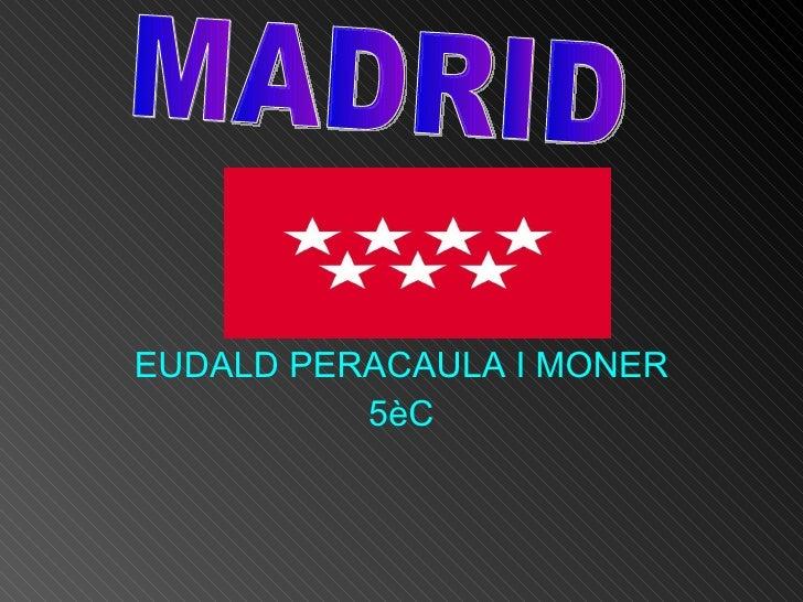 EUDALD PERACAULA I MONER 5èC MADRID