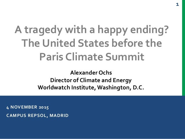 1 4 NOVEMBER 2015 CAMPUS REPSOL, MADRID A tragedy with a happy ending? The United States before the Paris Climate Summit A...