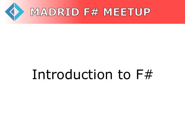 MADRID F# MEETUP  Introduction to F#