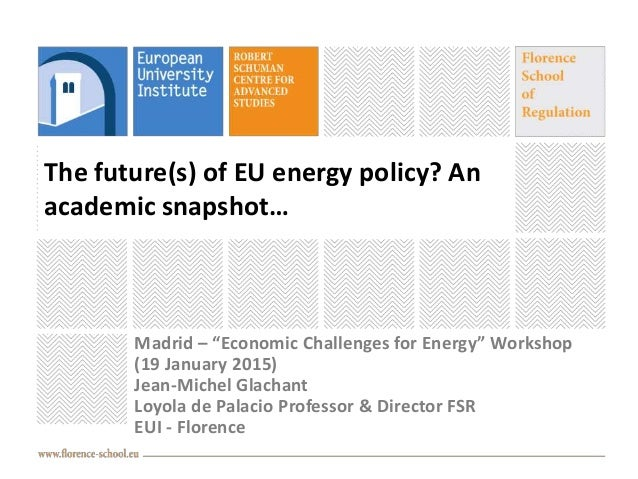 """The future(s) of EU energy policy? An academic snapshot… Madrid – """"Economic Challenges for Energy"""" Workshop (19 January 20..."""