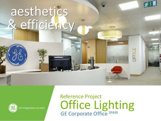 aesthetics& efficiency         Reference Project         Office Lighting         GE Corporate Office SPAIN