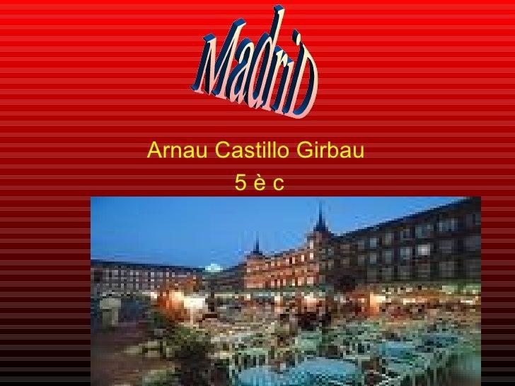 Arnau Castillo Girbau  5 è c MadriD